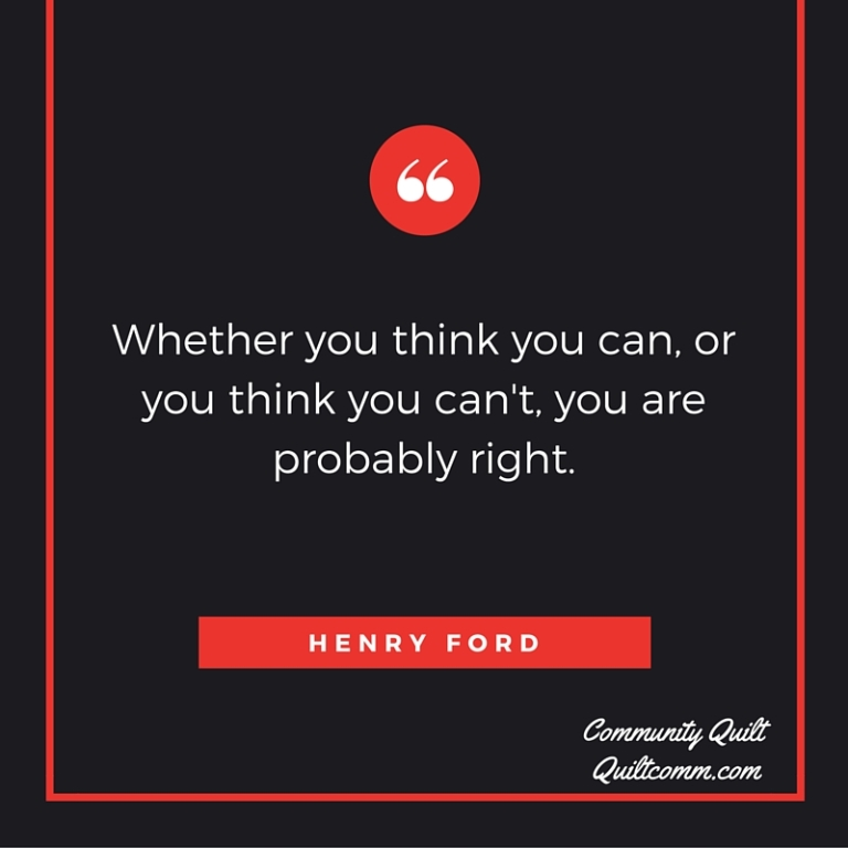 Whether you think you can, or you think you can't, you are probably right.