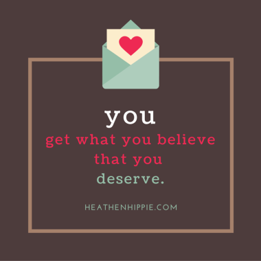you get what you believe that you deserve